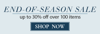 End of Season Sale- Up to 30% off over 100 Items!
